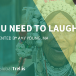 5) Global Trellis Workshop: You Need to Laugh