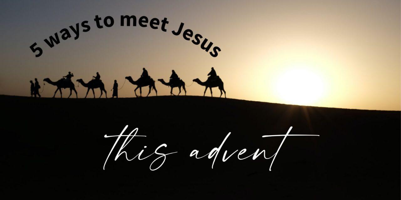 2) 5 Ways to Meet Jesus this Advent