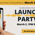3) You're Invited to The More Disciples Podcast Launch Party