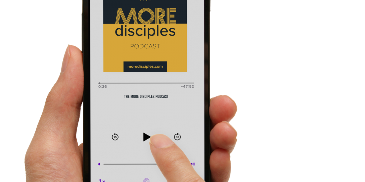 7) The More Disciples Podcast